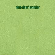 NINE DAYS WONDER - NINE DAYS WONDER (GREEN FOAM COVER)