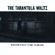 TARANTULA WALTZ - DID NOT LEAVE TO FIND, BUT ...