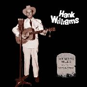 WILLIAMS, HANK - SIX MORE MILES TO THE GRAVEYARD