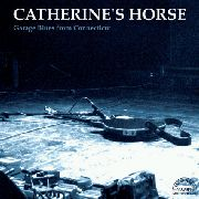 CATHERINE'S HORSE - GARAGE BLUES FROM CONNECTICUT