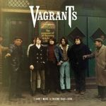 VAGRANTS - I CAN'T MAKE A FRIEND 1965-1968