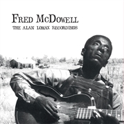 MCDOWELL, FRED - THE ALAN LOMAX RECORDINGS