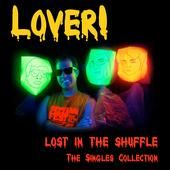 LOVER! - LOST IN THE SHUFFLE! THE SINGLES