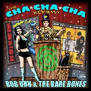 URH, BOB -& THE BARE BONES- - CHA CHA CHA REVIEW
