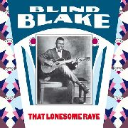 BLIND BLAKE - THE LONESOME RAVE