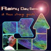 RAINY DAY SAINTS - ALL THESE STRANGE GHOSTS