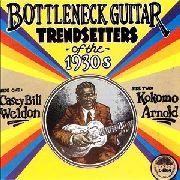WELDON, CASEY BILL/KOKOMO ARNOLD - BOTTLENECK GUITAR TRENDSETTERS OF..