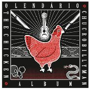 O LENDARIO CHUCROBILLYMAN - THE CHICKEN ALBUM