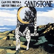SANDSTONE - CAN YOU MEND A SILVER THREAD?