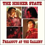 HIGHER STATE - FREAKOUT AT THE GALLERY
