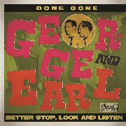GEORGE & EARL - DONE GONE/BETTER STOP, LOOK