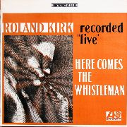 KIRK, ROLAND - HERE COMES THE WHISTLEMAN (180GR)