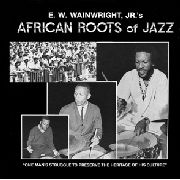 WAINWRIGHT, E.W. -JR.- - AFRICAN ROOTS OF JAZZ