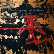 MY CAT IS AN ALIEN - ART IS A TEAR OF NOISE & INFINITE SILENCE (2LP)