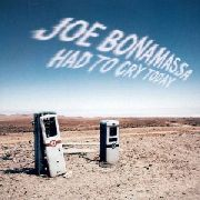 BONAMASSA, JOE - HAD TO CRY TODAY