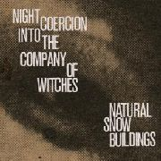 NATURAL SNOW BUILDINGS - NIGHT COERCION INTO THE COMPANY OF WITCHES (4LP)