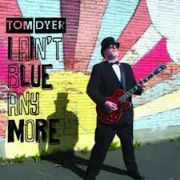 DYER, TOM - I AIN'T BLUE ANYMORE