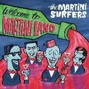 MARTINI SURFERS - WELCOME TO MARTINI LAND