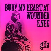 GILA - BURY MY HEART AT WOUNDED KNEE