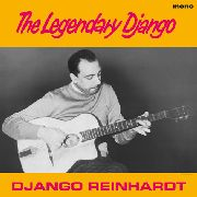 REINHARDT, DJANGO - THE LEGENDARY DJANGO