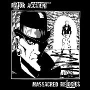 MAJOR ACCIDENT - MASSACRED MELODIES