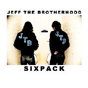 JEFF THE BROTHERHOOD - SIX PACK