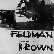 FELDMAN, MORTON/EARLE BROWN - MORTON FELDMAN/EARLE BROWN