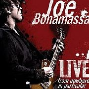 BONAMASSA, JOE - LIVE FROM NOWHERE IN PARTICULAR