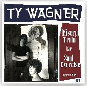 WAGNER, TY - MISERY TRAIN/SOUL EXERCISE