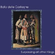 BALLO DELLE CASTAGNE - (COL) SURPASSING ALL OTHER KINGS
