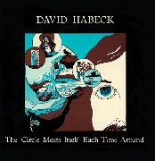 HABECK, DAVID - THE CIRCLE MEETS ITSELF EACH TIME AROUND
