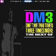 DM3 - ONE TIME TWO TIMES THREE TIMES MORE: THE BEST OF