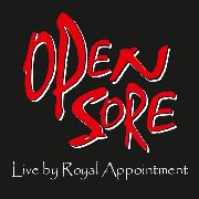OPEN SORE - LIVE BY ROYAL APPOINTMENT