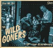 WILD GONERS - HERE WE ARE...20TH YEAR ANNIVERSARY