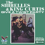 SHIRELLES - THE SHIRELLES & KING CURTIS GIVE A TWIST PARTY
