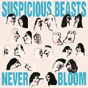 SUSPICIOUS BEASTS - NEVER BLOOM