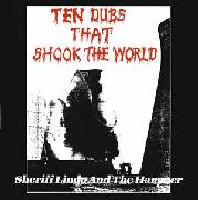SHERIFF LINDO AND THE HAMMER - TEN DUBS THAT SHOOK THE WORLD