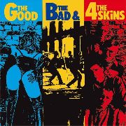 4 SKINS - THE GOOD, THE BAD & THE 4 SKINS