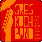 KOCH, GREG -BAND- - PLAYS WELL WITH OTHERS