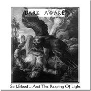 DARK AWAKE - SOIL, BLOOD... AND THE REAPING OF LIGHT
