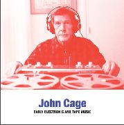 CAGE, JOHN - EARLY ELECTRONIC AND TAPE MUSIC