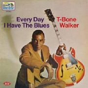 WALKER, T-BONE - EVERY DAY I HAVE THE BLUES