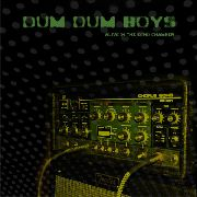 DUM DUM BOYS - ALIVE IN THE ECHO CHAMBER