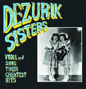 DEZURIK SISTERS - YODEL AND SING THEIR GREATEST HITS