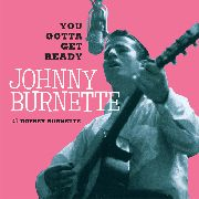BURNETTE, JOHNNY - YOU GOTTA GET READY/FANTABULOUS