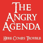 ANGRY AGENDA - HERE COMES TROUBLE