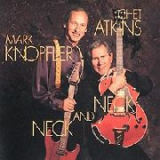 ATKINS, CHET -& MARK KNOPFLER- - NECK AND NECK