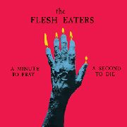 FLESH EATERS - A MINUTE TO PRAY A SECOND TO DIE