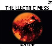 ELECTRIC MESS - HOUSE ON FIRE