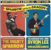 MIGHTY SPARROW & BYRON LEE - ONLY A FOOL-SPARROW MEETS THE DRAGON